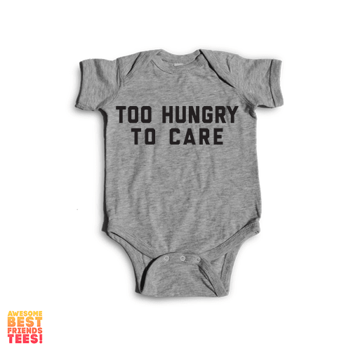 Too Hungry To Care | Onesie on a super comfy Onesie at Awesome Best Friends' Tees!