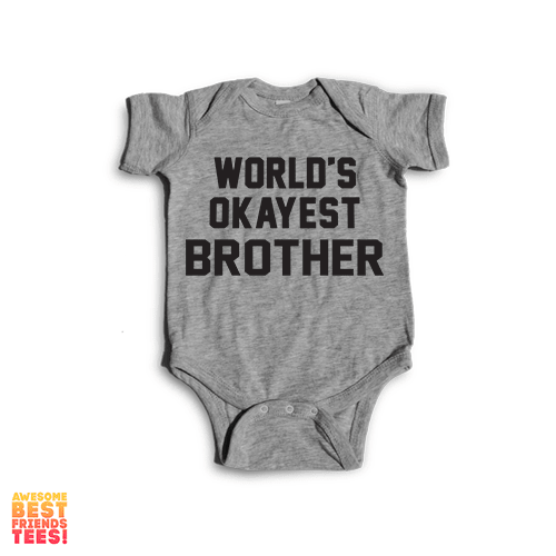 World's Okayest Brother on a super comfortable Onesie for sale at Awesome Best Friends' Tees