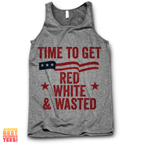 Time To Get Red White And Wasted on a super comfy Tanks at Awesome Best Friends' Tees!