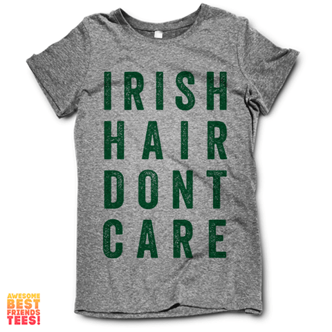 Irish Hair Don't Care on a super comfortable Shirts for sale at Awesome Best Friends' Tees