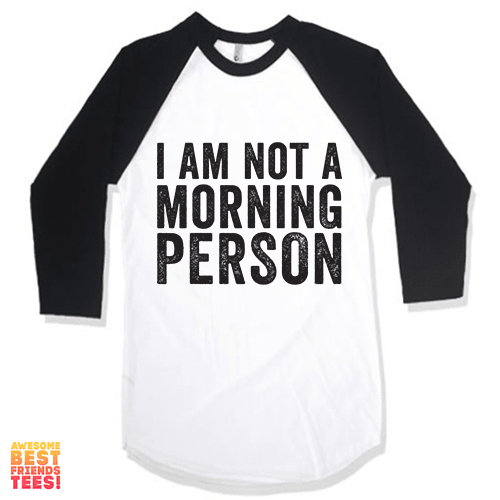 I Am Not A Morning Person on a super comfy Shirts at Awesome Best Friends' Tees!