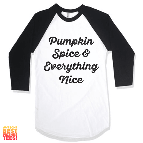 Pumpkin Spice And Everything Nice on a super comfortable Shirts for sale at Awesome Best Friends' Tees