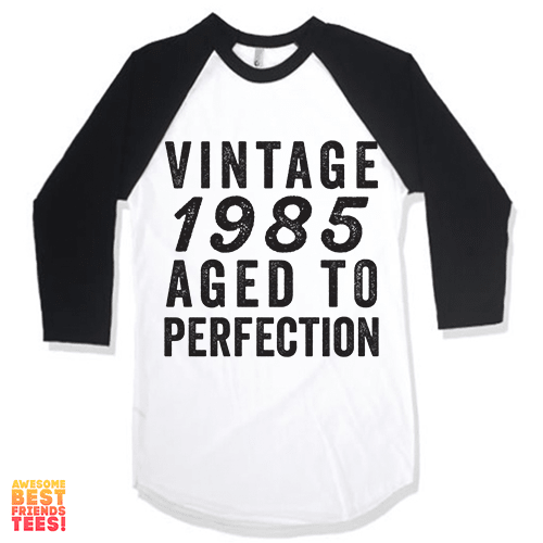 Vintage 1985 Aged To Perfection on a super comfy Shirts at Awesome Best Friends' Tees!