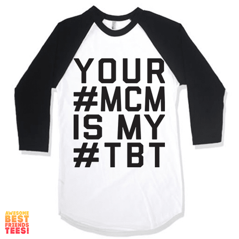 Your #MCM Is My #TBT on a super comfy Shirts at Awesome Best Friends' Tees!