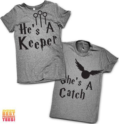 He's A Keeper, She's A Catch | Couples Shirts on a super comfortable Shirts for sale at Awesome Best Friends' Tees