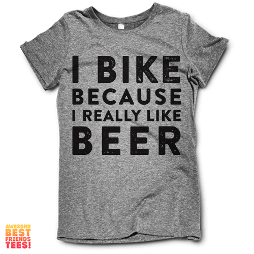 I Bike Because I Really Like Beer on a super comfy Shirts at Awesome Best Friends' Tees!