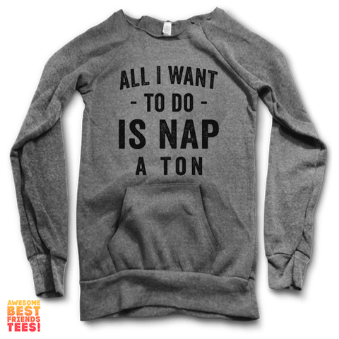 All I Want To Do Is Nap A Ton | Maniac Sweater