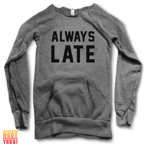 Always Late | Maniac Sweater on a super comfortable Sweaters for sale at Awesome Best Friends' Tees
