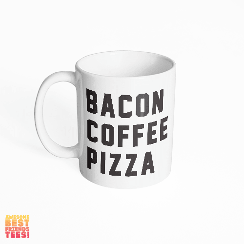 Bacon Coffee Pizza on a super comfortable mug for sale at Awesome Best Friends' Tees