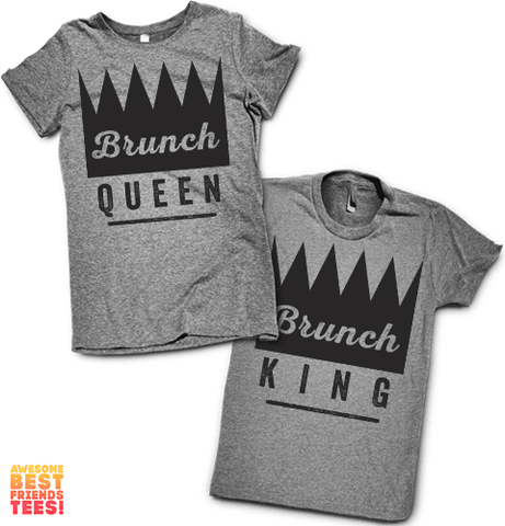 Brunch Queen, Brunch King on a super comfortable Shirts for sale at Awesome Best Friends' Tees