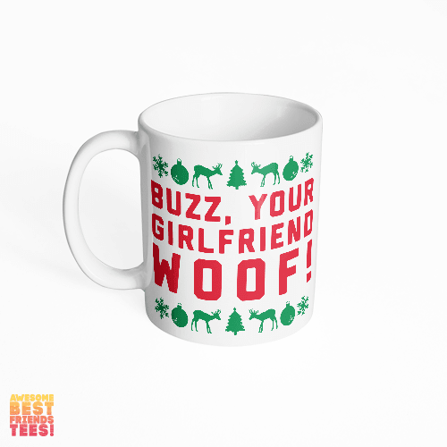Buzz, Your Girlfriend. Woof. on a super comfortable mug for sale at Awesome Best Friends' Tees