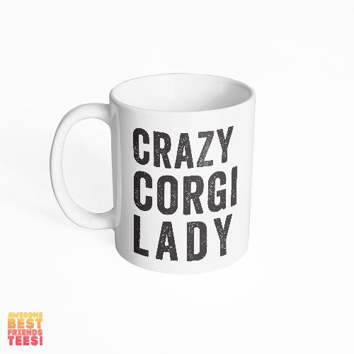 Crazy Corgi Lady on a super comfortable mug for sale at Awesome Best Friends' Tees