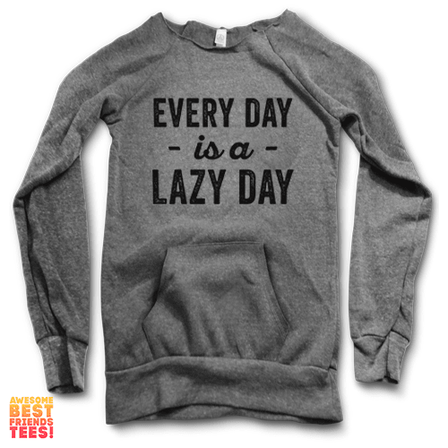 Every Day Is A Lazy Day | Maniac Sweater on a super comfortable Sweaters for sale at Awesome Best Friends' Tees