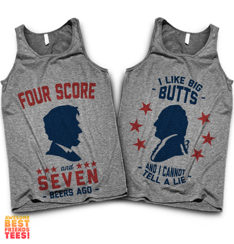 Four Score And Seven Beers Ago, I Like Big Butts And I Cannot Tell A Lie | Best Friends' Tanks