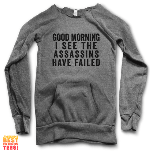 Good Morning, I See The Assassins Have Failed | Maniac Sweater on a super comfortable Sweaters for sale at Awesome Best Friends' Tees