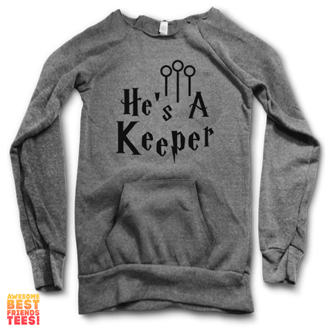 He's A Keeper | Maniac Sweater on a super comfortable Sweaters for sale at Awesome Best Friends' Tees