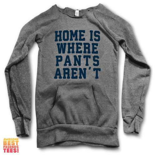Home Is Where Pants Aren't | Maniac Sweater on a super comfortable Sweaters for sale at Awesome Best Friends' Tees