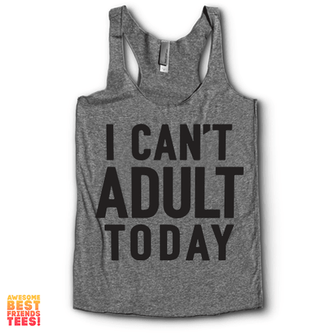 I Can't Adult Today | Racerback