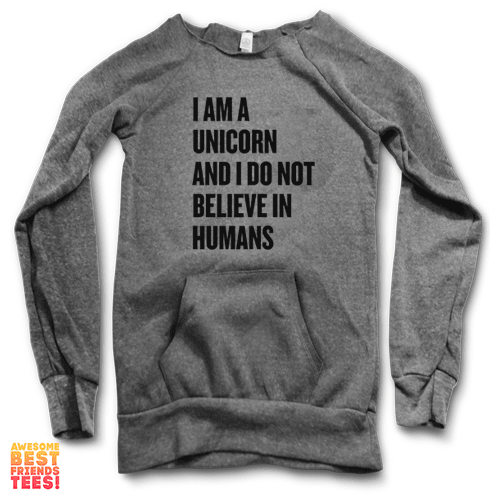 I Am A Unicorn & I Do Not Believe In Humans | Maniac Sweater on a super comfortable Sweaters for sale at Awesome Best Friends' Tees