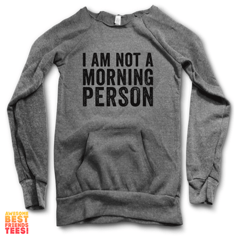 I Am Not A Morning Person | Maniac Sweater on a super comfortable Sweaters for sale at Awesome Best Friends' Tees