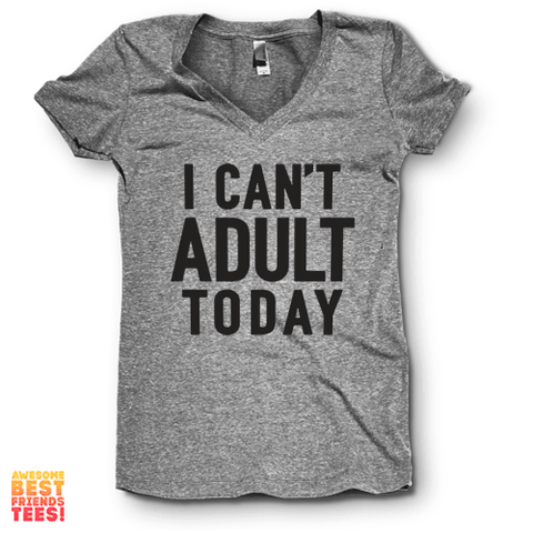 I Can't Adult Today | V Neck