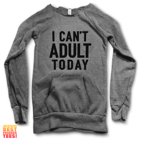 I Can't Adult Today | Maniac Sweater on a super comfortable Sweaters for sale at Awesome Best Friends' Tees