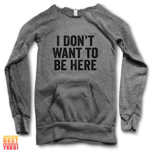 I Don't Want To Be Here | Maniac Sweater on a super comfortable Sweaters for sale at Awesome Best Friends' Tees