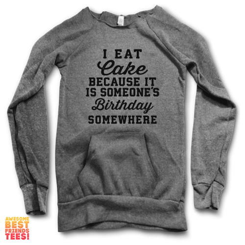 I Eat Cake Because It's Someones Birthday  S o m e w h e r e | Maniac Sweater on a super comfortable Sweaters for sale at Awesome Best Friends' Tees