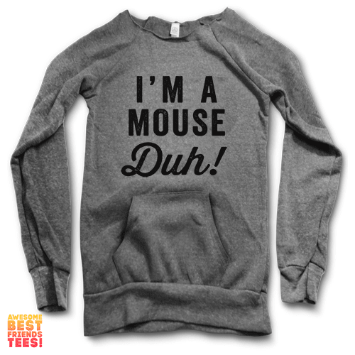I'm A Mouse, Duh | Maniac Sweater on a super comfortable Sweaters for sale at Awesome Best Friends' Tees