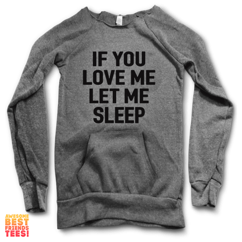 If You Love Me Let Me Sleep | Maniac Sweater on a super comfortable Sweaters for sale at Awesome Best Friends' Tees