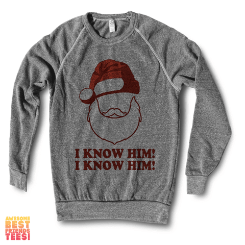 I Know Him! I Know Him! | Crewneck Sweatshirt on a super comfortable Sweaters for sale at Awesome Best Friends' Tees