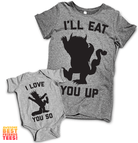 I'll Eat You Up & I Love You So | Mommy & Me on a super comfortable Women's atg & Onesie hg for sale at Awesome Best Friends' Tees