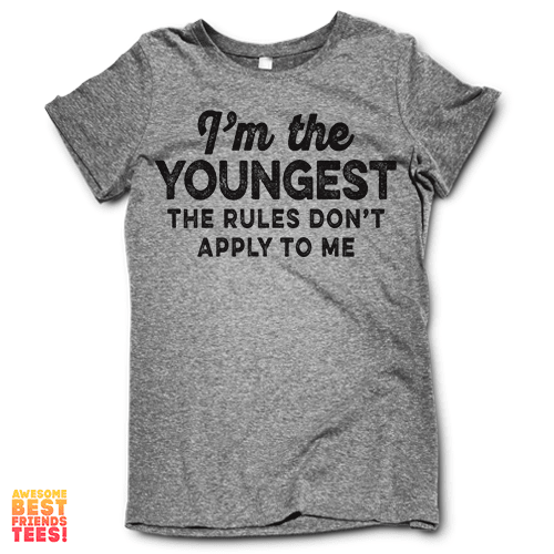 (Sale) Im The Youngest, The Rules Don't Apply To Me on a super comfortable Shirts for sale at Awesome Best Friends' Tees