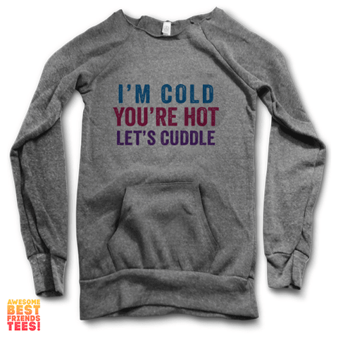 I'm Cold, You're Hot, Lets Cuddle | Maniac Sweater on a super comfortable Sweaters for sale at Awesome Best Friends' Tees