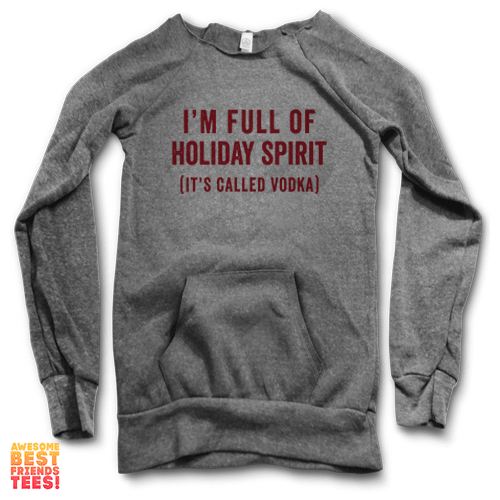 I'm Full Of Holiday Spirit (It's Called Vodka) | Maniac Sweatshirt on a super comfortable Sweaters for sale at Awesome Best Friends' Tees