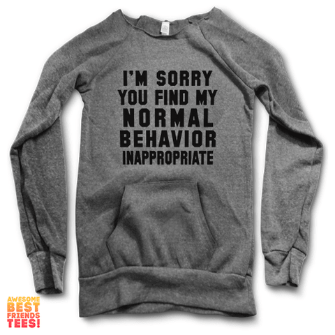 I'm Sorry You Find My Normal Behavior Inappropriate | Maniac Sweater on a super comfortable Sweaters for sale at Awesome Best Friends' Tees