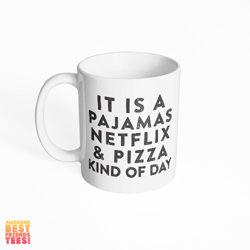 It Is A Pajamas Netflix & Pizza Kind Of Day on a super comfortable mug for sale at Awesome Best Friends' Tees