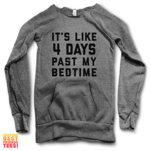 It's Like 4 Days Past My Bedtime | Maniac Sweater on a super comfortable Sweaters for sale at Awesome Best Friends' Tees