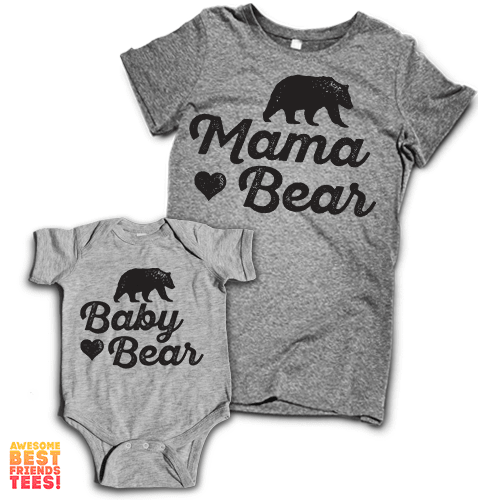 Mama Bear, Baby Bear | Mommy & Me on a super comfortable Women's atg & Onesie hg for sale at Awesome Best Friends' Tees