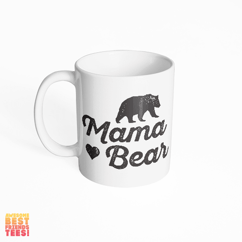 Mama Bear on a super comfortable mug for sale at Awesome Best Friends' Tees