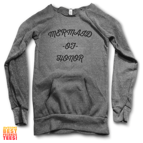 Mermaid Of Honor on a super comfortable Sweaters for sale at Awesome Best Friends' Tees