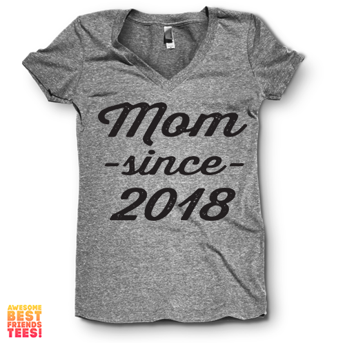 Mom Since 2018 | V Neck on a super comfortable Shirts for sale at Awesome Best Friends' Tees