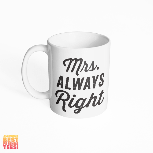 Mrs. Always Right on a super comfortable mug for sale at Awesome Best Friends' Tees