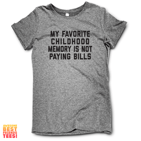My Favorite Childhood Memory Is Not Paying Bills on a super comfortable Shirts for sale at Awesome Best Friends' Tees