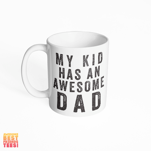 My Kid Has An Awesome Dad on a super comfortable mug for sale at Awesome Best Friends' Tees