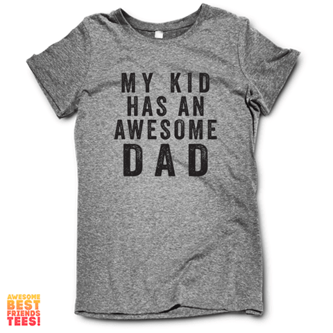 My Kid Has An Awesome Dad on a super comfortable Shirts for sale at Awesome Best Friends' Tees