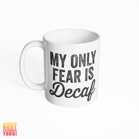 My Only Fear Is Decaf