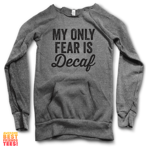 My Only Fear Is Decaf | Maniac Sweater on a super comfortable Sweaters for sale at Awesome Best Friends' Tees