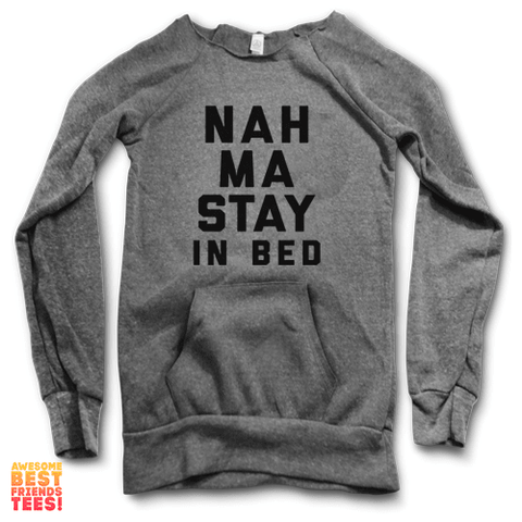 Nah, Ma Stay In Bed | Maniac Sweater on a super comfortable Sweaters for sale at Awesome Best Friends' Tees