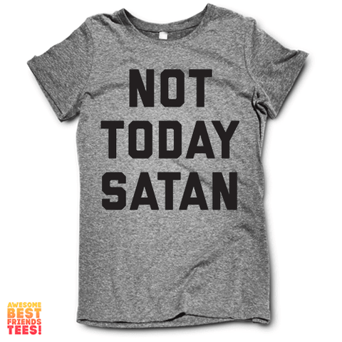 Not Today Satan on a super comfortable Shirts for sale at Awesome Best Friends' Tees